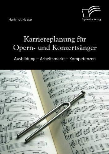 Karriereplanung für Opern und Konzertsänger: Ausbildung - Arbeitsmarkt - Kompetenzen