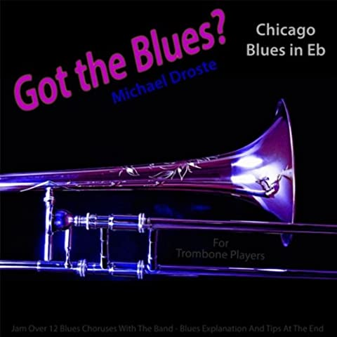 Got the Blues? (Chicago Blues in the Key of Eb) [for Trombone Players]