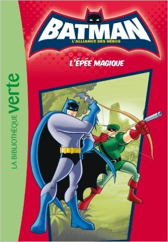 Batman 02 - L'épée magique de Renaud Lhardy (Adapté par) ( 27 avril 2011 )
