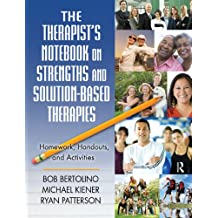 The Therapist's Notebook on Strengths and Solution-Based Therapies: Homework, Handouts, and Activities