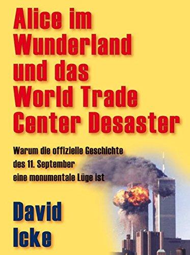 Alice im Wunderland und das World Trade Center Desaster: Warum die offizielle Geschichte des 11. September eine monumentale Lüge ist