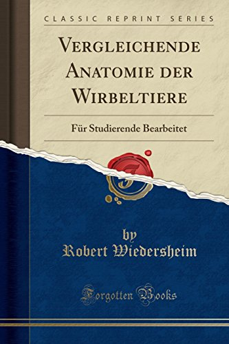 Vergleichende Anatomie der Wirbeltiere: Für Studierende Bearbeitet (Classic Reprint)