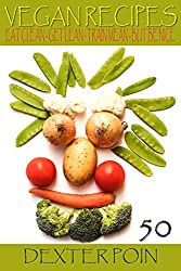 50 Vegan Recipes - Eat Clean - Get Lean - Train Mean - But Be Nice (Healthy Recipes, Clean Eating, (English Edition)