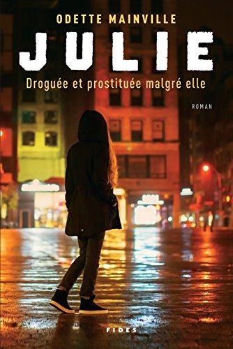 Julie: Droguée et prostituée malgré elle - Odette Mainville