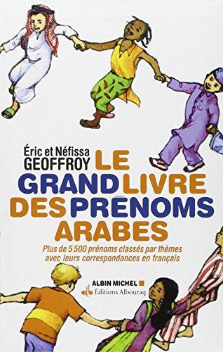 Le grand livre des prénoms arabes - Plus de 5500 prénoms classés par thèmes avec leurs correspondances en français