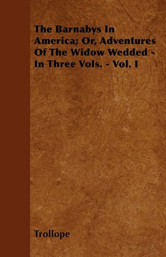 The Barnabys In America; Or, Adventures Of The Widow Wedded - In Three Vols. - Vol. I Cover Image