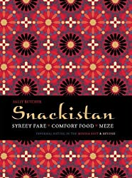 Snackistan: Street Food, Comfort Food, Meze: Informal Eating in the Middle East & Beyond by Sally Butcher (2013-10-03)