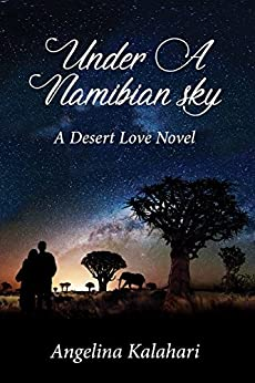 Under A Namibian Sky (A Desert Love Novel Book 1) by [Kalahari, Angelina]