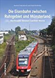 Die Eisenbahn zwischen Ruhrgebiet und Münsterland, 160 beeindruckende Bilder zeigen die Strecke zwischen Oberhausen und Rheine (Sutton - Auf Schienen unterwegs) - Manfred Diekenbrock, Daniel Michalsky
