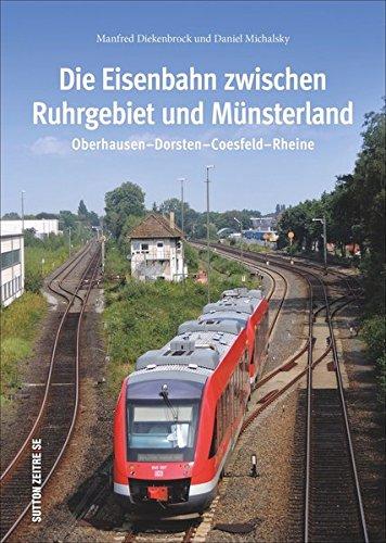 Die Eisenbahn zwischen Ruhrgebiet und Münsterland, 160 beeindruckende Bilder zeigen die Strecke zwischen Oberhausen und Rheine (Sutton - Auf Schienen unterwegs)