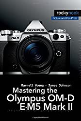Mastering the Olympus OM-D E-M5 Mark II