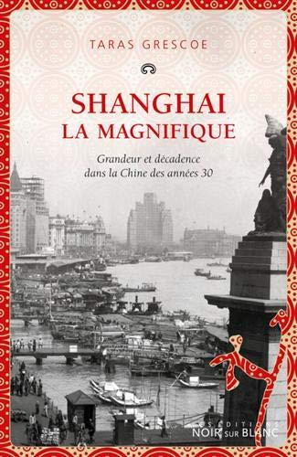 Shanghai la magnifique : Grandeur et décadence dans la Chine des années 30 par  (Broché - Mar 14, 2019)