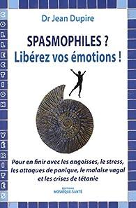 Spasmophiles, libérez vos émotions - Jean Dupire - Babelio