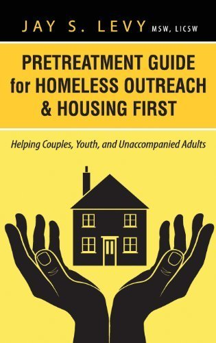 Pretreatment Guide for Homeless Outreach & Housing First: Helping Couples, Youth, and Unaccompanied Adults by Levy, Jay S. (2013) Hardcover