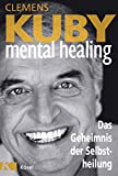 Mental Healing - Das Geheimnis der Selbstheilung - Clemens Kuby