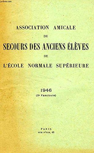 ASSOCIATION AMICALE DE SECOURS DES ANCIENS ELEVES DE L'ECOLE NORMALE SUPERIEURE, 1946, 2e FASCICULE