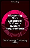 Mastering Core Essentials: Software System Requirements: Tech Strategy Consulting Group