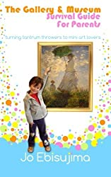 The Gallery & Museum Survival Guide For Parents: Turning Tantrum Throwers Into Mini Art Lovers by Jo Ebisujima (2014-05-27)