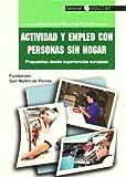 Actividad y empleo con personas sin hogar: Propuestas desde experiencias europeas (Educación y empleo)