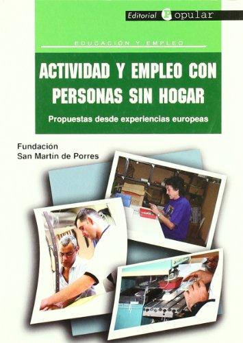 Actividad y empleo con personas sin hogar : propuestas desde experiencias europeas por Fundación San Martín de Porres
