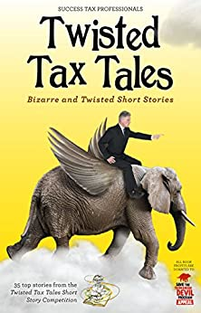 Twisted Tax Tales: Bizarre and Twisted Short Stories by [., Success Tax Professionals, A.J. Walker]