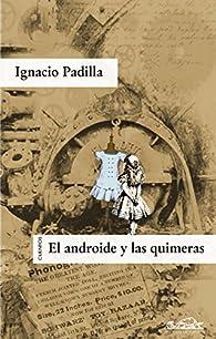 El androide y las quimeras par Ignacio Padilla