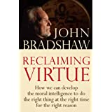 Reclaiming Virtue: How we can develop the moral intelligence to do the right thing at the right time for the right reason (English Edition)