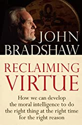 Reclaiming Virtue: How we can develop the moral intelligence to do the right thing at the right time for the right reason