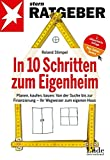 In 10 Schritten zum Eigenheim: Planen, kaufen, bauen: Von der Suche bis zur Finanzierung - Ihr Wegweiser zum eigenen Haus (stern-Ratgeber)