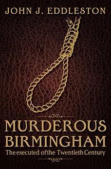Murderous Birmingham (Executed of the Twentieth Cent) by [Eddleston, John J.]