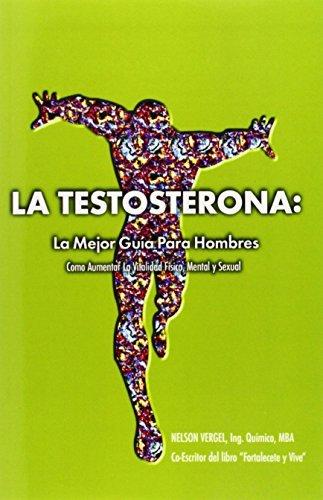 La Testosterona: La Mejor Guia Para Hombres (Spanish Edition) by Nelson Vergel (2011-06-30)