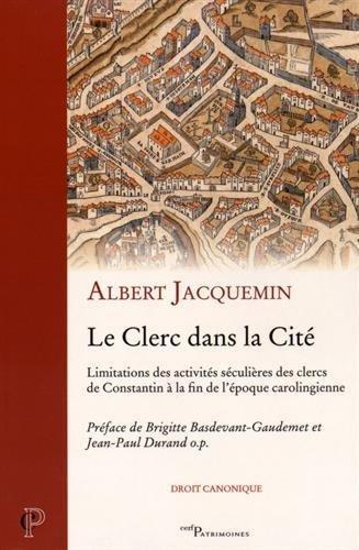 Le Clerc dans la Cité - Limitations des activités séculières des clercs de Constantin à la fin de l époque carolingienne