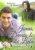 Jonas, Dennis & die Liebe: Gesamtausgabe - Katharina B. Gross