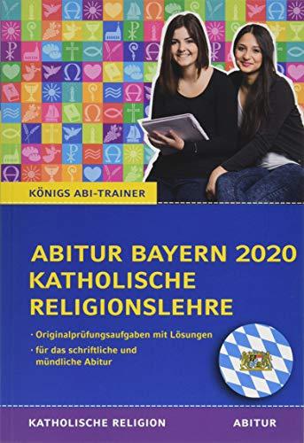 Abitur Bayern 2020 Katholische Religionslehre: Original-Abi-Aufgaben und Colloquiumsaufgaben mit ausführlichen Musterlösungen (Königs Abi-Trainer)