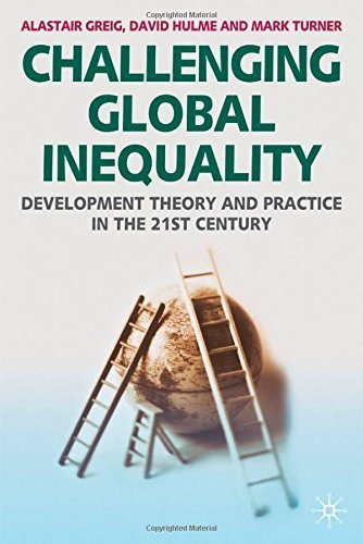 Challenging Global Inequality: Development Theory and Practice in the 21st Century by Greig, Alastair, Hulme, David, Turner, Mark (2007) Taschenbuch