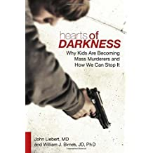 Hearts of Darkness: Why Kids Are Becoming Mass Murderers and How We Can Stop It by John Liebert (2014-05-06)