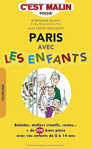 Paris avec les enfants, c'est malin : balades, ateliers créatifs, restos... : + de 300 bon plans avec vos enfants de 0 à 14 ans