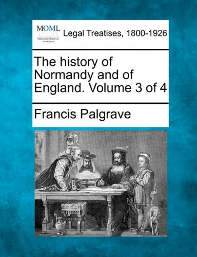 The history of Normandy and of England. Volume 3 of 4 por Francis Palgrave