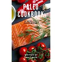 PALEO COOKBOOK: EASY TO MADE PALEO RECIPES WITH 7 DAYS PALEO DIET MEAL PLAN
