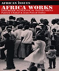 Africa Works : Disorder As Political Instrument (African Issues (Indiana University Press).) by Jean-Pascal Daloz Patrick Chabal (1999-05-03)