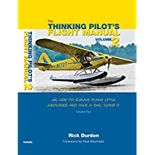 The Thinking Pilot's Flight Manual: Or, How to Survive Flying Little Airplanes and Have a Ball Doing It, Volume 2 (English Edition)