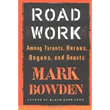 Road Work: Among Tyrants, Beasts, Heroes, and Rogues by Mark Bowden (2004-09-08)
