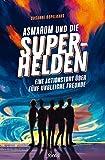 Asmarom und die Superhelden: Eine Actionstory über fünf ungleiche Freunde