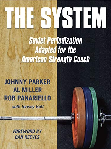 The System: Soviet Periodization Adapted for the American Strength Coach (English Edition) por Johnny Parker