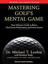 Mastering Golf's Mental Game: Your Ultimate Guide to Better On-Course Performance and Lower Scores by Dr. Michael T. Lardon (2014-10-28)
