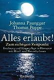 Alles erlaubt!: Zum richtigen Zeitpunkt  - Ernährung und Körperpflege in Harmonie mit Mond- und Naturrhythmen - Johanna Paungger, Thomas Poppe