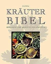 Kräuterbibel: Heilkräuter, Rezepte, Pflanztipps