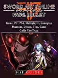 Sword Art Online Fatal Bullet Game, PC, PS4, Multiplayer, Gameplay, Phantom, Deluxe, Tips, Game Guide Unofficial (English Edition)
