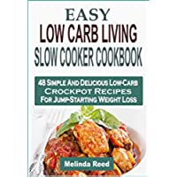 Easy Low Carb Living Slow Cooker Cookbook: 48 Simple And Delicious Low-Carb Crockpot Recipes For (48 Pot)