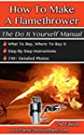 How To Make A Flamethrower: The Do It...